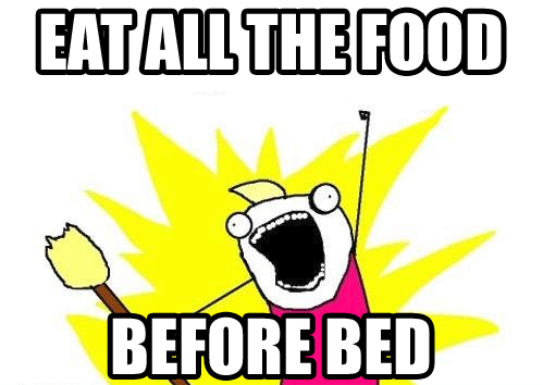 meme, eat all the food, eating before bed,late nite snack